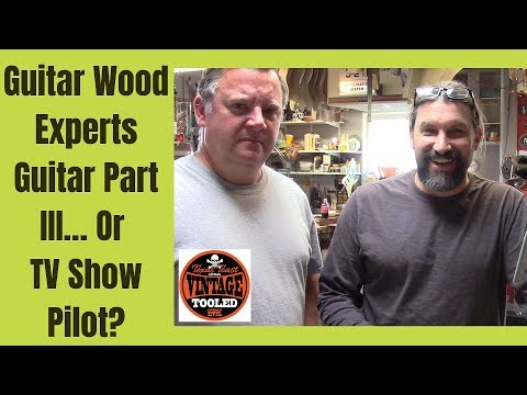 Guitar Wood Experts Guitar Part III… Or TV Show Pilot?
