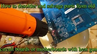 How to desolder aฑd salvage parts from old circuit boards or motherboards with heat gun