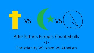After Future, Europe CountryBalls -1- Christianity VS Islam VS Atheism
