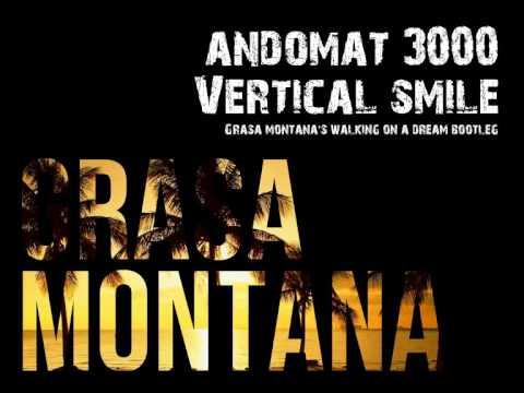 Andomat 3000 - Vertical Smile (Grasa Montana's Walking On A Dream Bootleg)