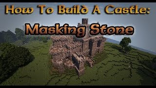 Minecraft: How to Build a Castle - Ep.10 -  Masking Stone