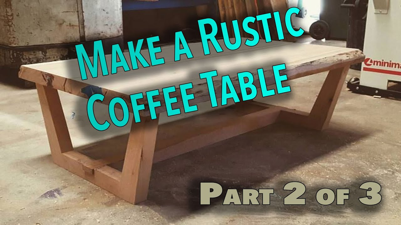 How To Make A Rustic Live Edge Coffee Table Part 2 The