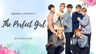 "[BTS FF] ""The Perfect Girl"" Ep. 2 (REUPLOAD)"