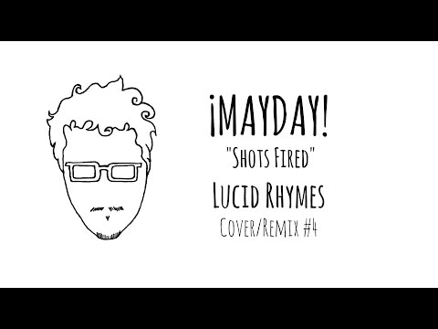 ¡MAYDAY! - Shots Fired (Lucid Rhymes #Saludos Remix/Cover #4)