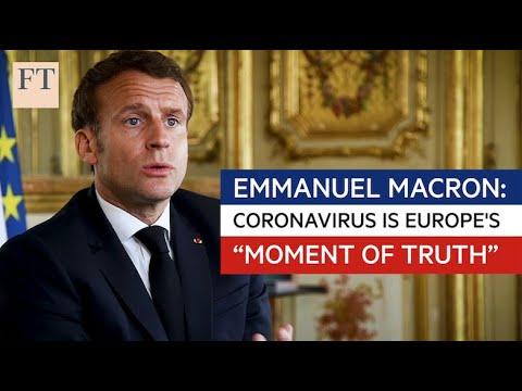 Emmanuel Macron tells the FT coronavirus is Europe's 'moment of truth'