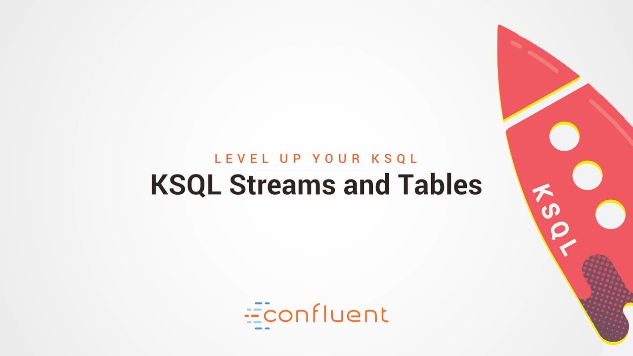 KSQL Streams and Tables | Level Up your KSQL by Confluent