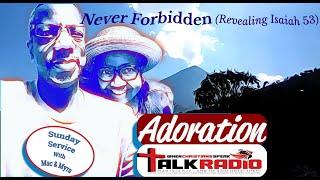ADORATION Sunday Service With Mac & Myra   Never Forbidden (Isaiah 53 Revealed)  Ref: Isaiah 53
