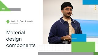 The Components of Material Design (Android Dev Summit '18)