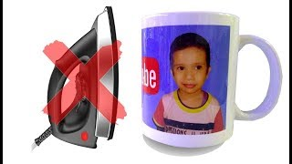 How to Print Your Favourite Photo on Mug at home - without Electric Iron
