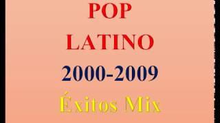 POP LATINO 2000-2009 Exitos - Canciones Mix