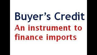 Buyer's Credit - An instrument to finance Imports
