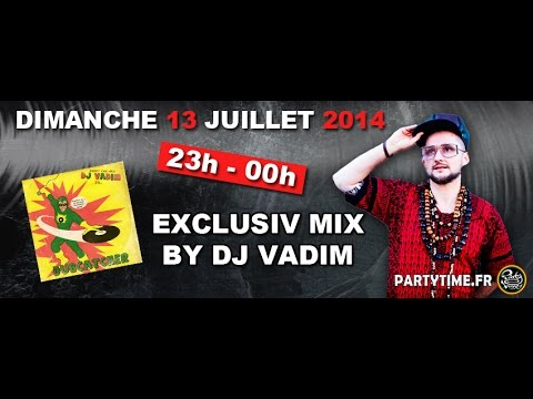 Dj Vadim Eclusiv Mix for Party Time - 13 JUILLET 2014
