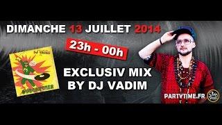 Dj Vadim Eclusiv Mix for Party Time - 13 JUILLET 2014