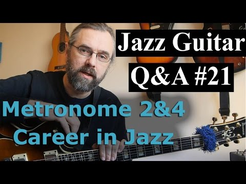 Jazz Guitar Q&A #21- Metronome on 2&4, Career in Jazz, One voicng as several chords