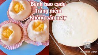 Bánh bao nhân trúng/ Bánh bao cade/ Bánh bao trắng mềm không cần dùng máy / Custard Bao Bun