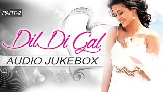 Dil Di Gal | Audio Jukebox | Punjabi Album | Part 2