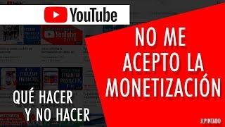 Youtube no me acepto la monetización ¿Qué hacer y qué no?