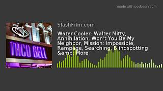 Water Cooler: Walter Mitty, Annihilation, Won't You Be My Neighbor, Mission: Impossible, Rampage,