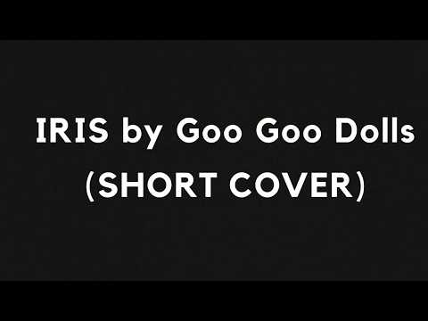 Iris by Goo Goo Dolls (short cover)