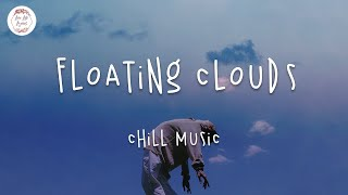 Floating Clouds 🌥 Best Chill Out Music 2020