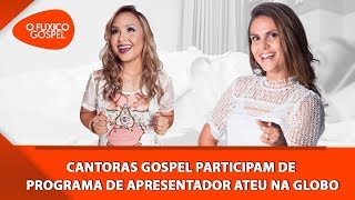 Cantoras gospel participam de programa de apresentador ateu na globo