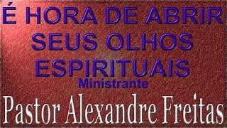 Pregação Evangélica - É hora de abrir seus olhos espirituais - 21/06/2012