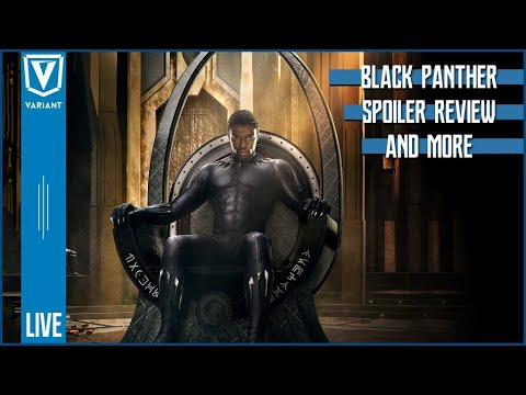 Variant LIVE: Black Panther Spoiler Review & More!