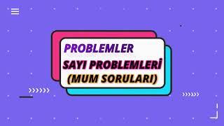 Sayı Problemleri ( MUM SORULARI )