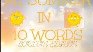 Summarizing My Summer In 10 Words (Bordom Edition) Thumbnail