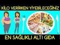 KİLO VERİRKEN Yiyebileceğiniz En Sağlıklı 6 Gıda