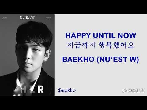 NU'EST W (뉴이스트 W) – Happy Until Now 지금까지 행복했어요 (BAEKHO SOLO) [HAN/ROM/ENG] [LYRICS]
