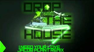 Download Mp3 I Need Your Love Jacob Plant Remix | Djdropthehouse Exclusive