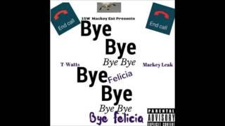 MACKEY LEAK -BYE FELICIA
