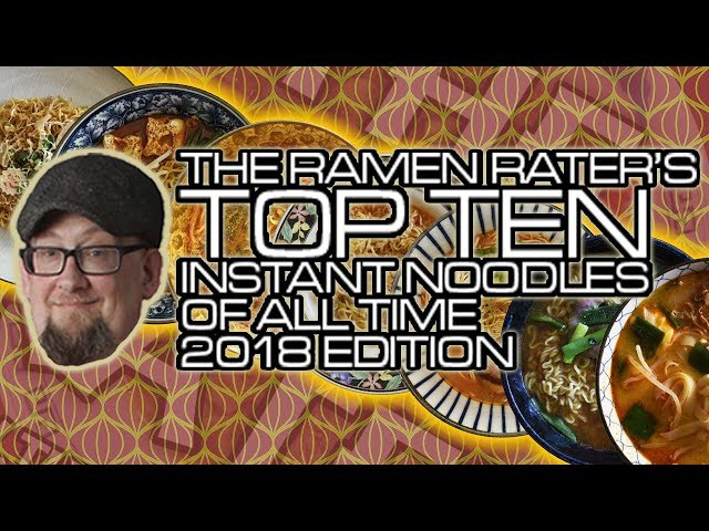 The Ramen Rater's Top Ten Instant Noodles Of All Time 2018 Edition