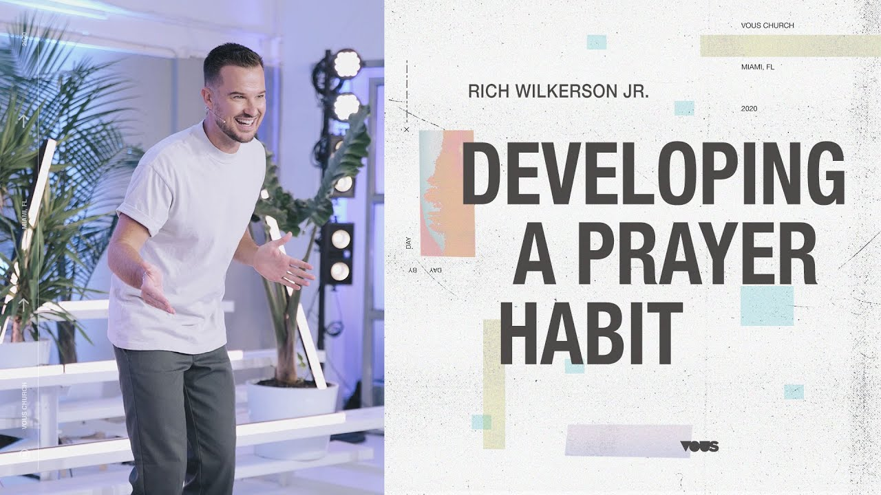 Developing A Prayer Habit — Day By Day — Rich Wilkerson Jr