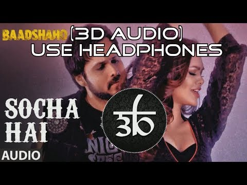 Socha Hai | 3D Audio | Baadshaho | Virtual 3D Audio | HQ