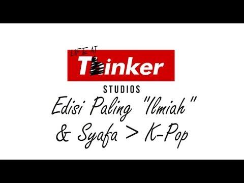 Life At Thinker: Edisi Paling 'Ilmiah' & Syafa = Kpop
