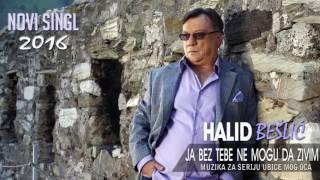 Halid Beslic Ja bez tebe ne mogu da zivim Audio 2016.mp3