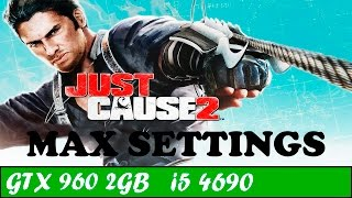 Just Cause 2 (Max Settings) | GTX 960 + i5 4690 [1080p 60fps]