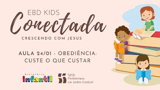 EBD Kids Conectada - Aula 24/01   Obediência: custe o que custar