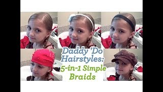 5-in-1 Simple Braids | Daddy 'Do Hairstyles | Cute Girls Hairstyles