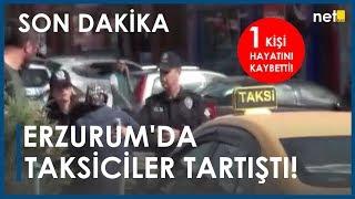 Son Dakika: Erzurum'da Taksiciler Tartıştı, 1 Kişi Hayatını Kaybetti!
