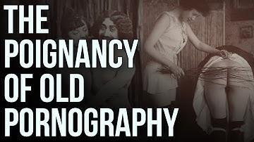 The Poignancy of Old Pornography