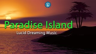 'Paradise Island' - 8 Hours Lucid Dreaming Enhancement Music, Deep Sleep, Fantasy