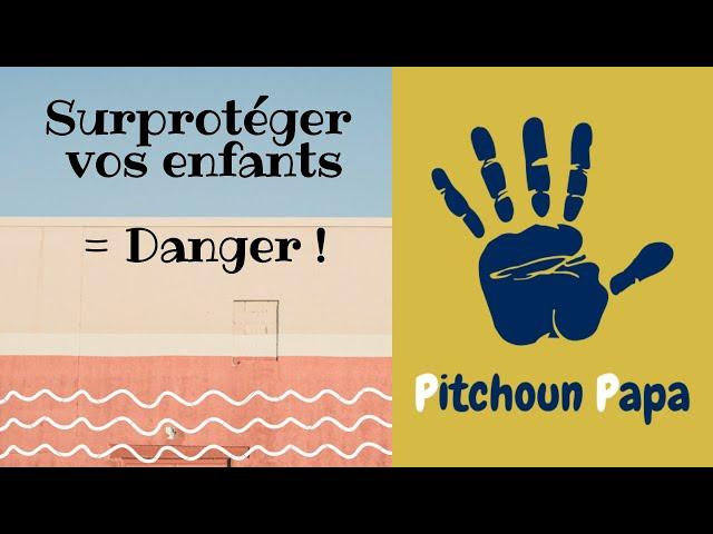 SURPROTEGER vos enfants = DANGER !