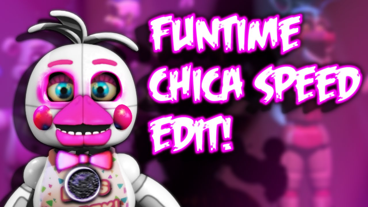 Funtime chica speed edit youtube