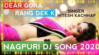 Dear Gora Rang Dekh Ke Deewana ho Gaya, Singer-Nitesh Kachhap, New Nagpuri dj Song 2020