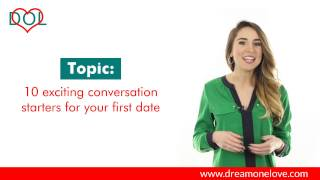 DreamOneLove Dating Tips:10 exciting conversation starters for your First Date