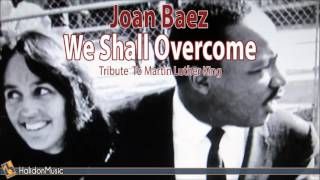 Joan Baez - We Shall Overcome tribute to Martin Luther King