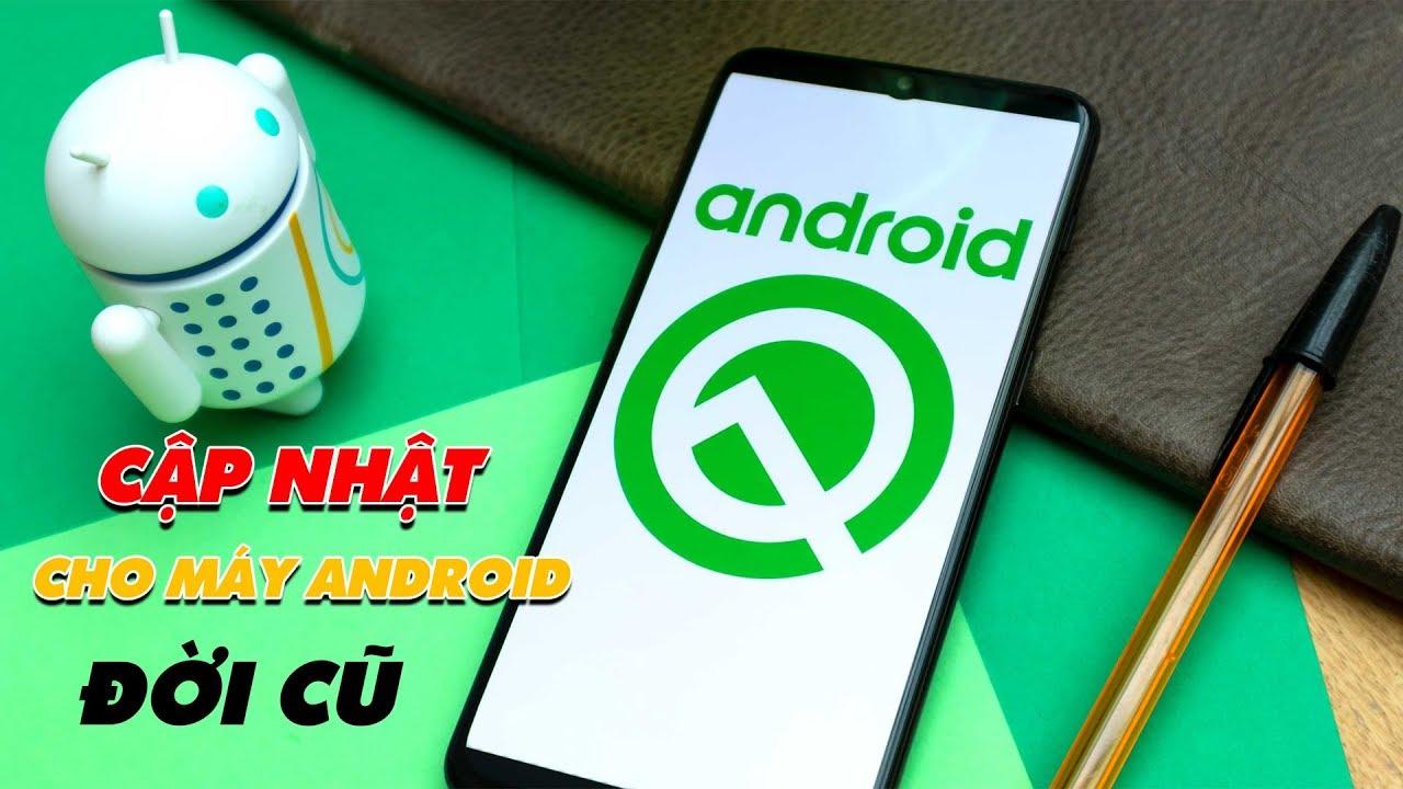 Cập Nhật Tính Năng Android Q Cho Mọi Máy Android Đời Cũ | Truesmart